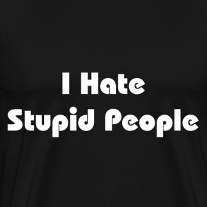Black I hate stupid people Men - Men's Premium T-Shirt