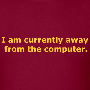 Burgundy I am currently away from the computer Men - Men's T-Shirt