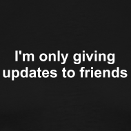 Design ~ I'm only providing updates to friends men's t-shirt