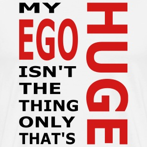 White My Ego Isn't The Only Thing That's Huge Men - Men's Premium T-Shirt