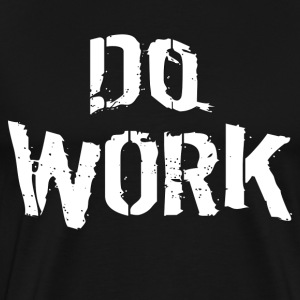 Do Work - Men's Premium T-Shirt