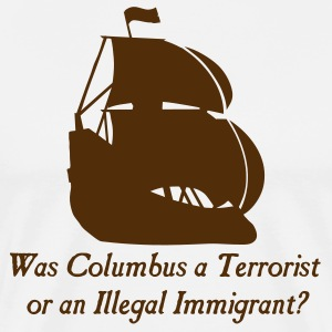 Natural Was columbus a Terrorist or an Illegal Immigrant? Men - Men's Premium T-Shirt