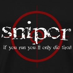SNIPER if you run you'll only die tired