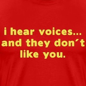 Red i hear voices and they don´t like you T-Shirts (Short sleeve) - Men's Premium T-Shirt