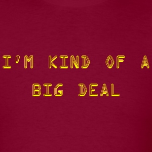 Burgundy I'm kind of a big deal T-Shirts (Short sleeve) - Men's T-Shirt
