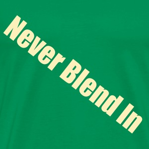 Never Blend In - Men's Premium T-Shirt