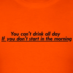 Orange You can't drink all day if you don't start in the  T-Shirts (Short sleeve) - Men's T-Shirt