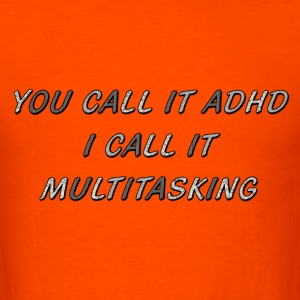 ADHD = Multitasking - Men's T-Shirt