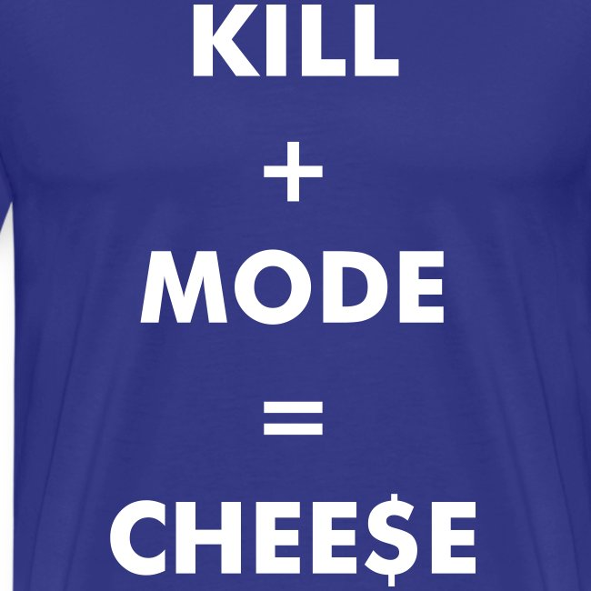 Kill + Mode = Cheese