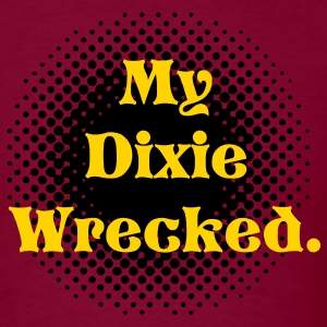 My Dixie Wrecked. - Men's T-Shirt