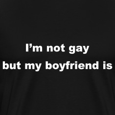 I'm not gay but my boyfriend is