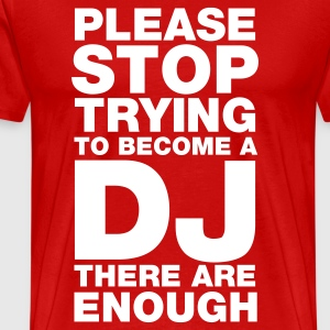 Please stop trying to become a DJ - there are enough T-Shirts Red - Men's Premium T-Shirt