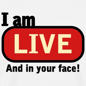 White I am LIVE And in your face! T-Shirts - Men's Premium T-Shirt