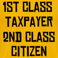 Design ~ 1st Class Taxpayer Second Class Citizen