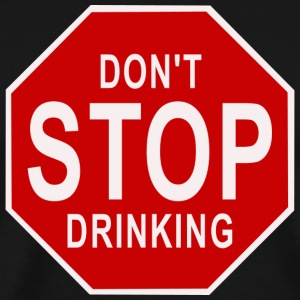Don't Stop Drinking - Men's Premium T-Shirt