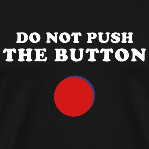 Black do not push the red button T-Shirts - Men's Premium T-Shirt