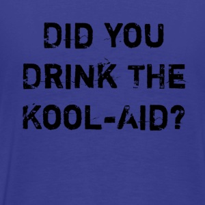 Did you drink the kool-aid? - Men's Premium T-Shirt