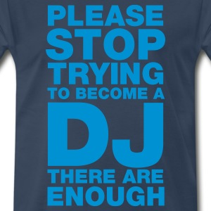 Please stop trying to become a DJ - there are enough T-Shirts Navy - Men's Premium T-Shirt