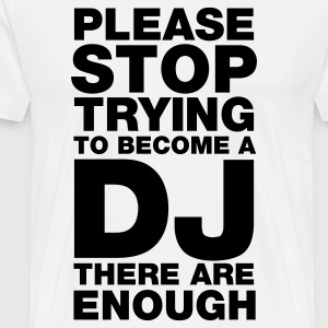 Please stop trying to become a DJ - there are enough T-Shirts White - Men's Premium T-Shirt
