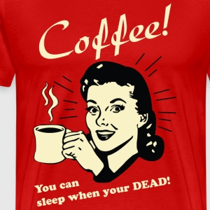 Coffee - You can sleep when your DEAD! - Men's Premium T-Shirt