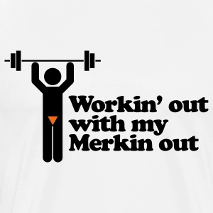 Workin' out with my Merkin out - Men's Premium T-Shirt