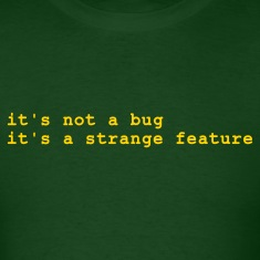 it's not a bug - it's a strange feature T-Shirts Forest green