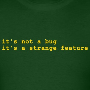 it's not a bug - it's a strange feature T-Shirts Forest green - Men's T-Shirt