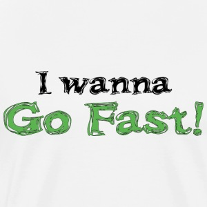 Natural I Wanna Go Fast T-Shirts - Men's Premium T-Shirt