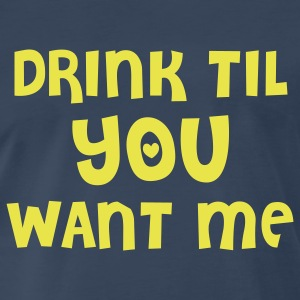 Navy drink til you want me T-Shirts - Men's Premium T-Shirt