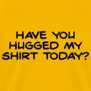 Yellow have you hugged my shirt today? T-Shirts - Men's Premium T-Shirt
