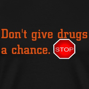 Don't give drugs a chance. - Men's Premium T-Shirt