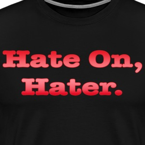 Hate On, Hater - Men's Premium T-Shirt