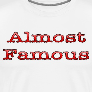 Almost Famous - Men's Premium T-Shirt