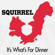 Design ~ Squirrel - It's What's For Dinner