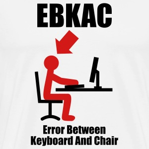 EBKAC - Error between Keyboard and Chair - Computer - Admin T-Shirts White - Men's Premium T-Shirt