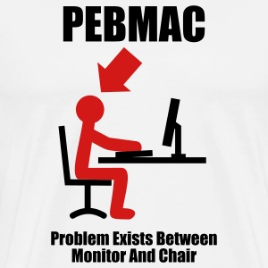 PEBMAC - Problem exists between Monitor and Chair - Computer - Admin T-Shirts White - Men's Premium T-Shirt