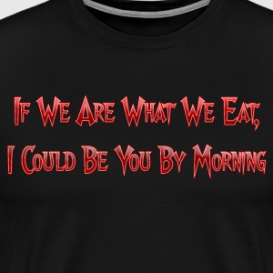 If We Are What We Eat - Men's Premium T-Shirt