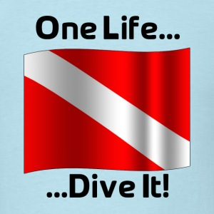 One Life .... Dive It! - Men's T-Shirt