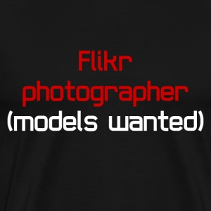 Flikr photographer (models wanted) - Men's Premium T-Shirt