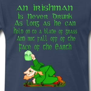 An Irishman Is Never Drunk - Men's Premium T-Shirt