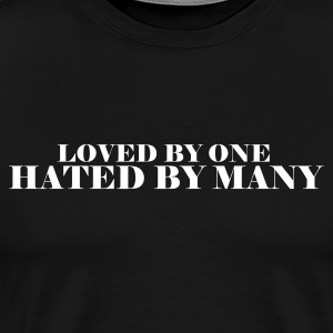 Loved By One Hated By Many Blk SS - Men's Premium T-Shirt