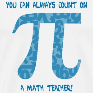 You Can Always Count on A Math Techer - Men's Premium T-Shirt