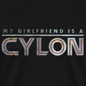 Design ~ MY GIRLFRIEND IS A CYLON (heavyweight t-shirt)