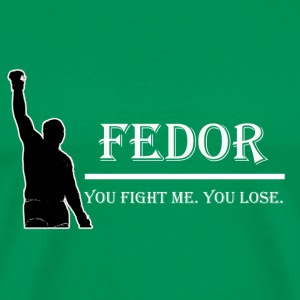 Fedor - You fight me. You lose. - dark shortsleeve - Men's Premium T-Shirt