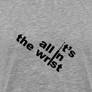 all in the wrist [black edition] - Men's Premium T-Shirt