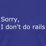 Design ~ Sorry, I don't do rails