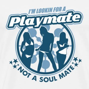 Natural Playmate Not Soul Mate T-Shirts - Men's Premium T-Shirt
