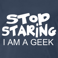 Design ~ Stop Staring, I am a geek T-Shirt