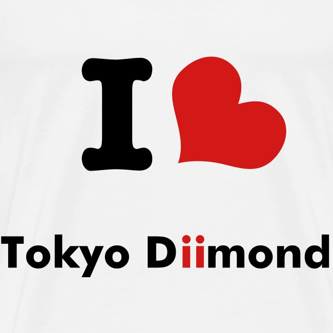 I love Tokyodiimond - mens (Pick your colour)