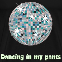 Dancing in my pants